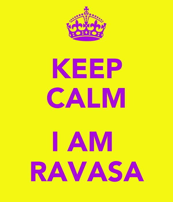 KEEP CALM  I AM  RAVASA