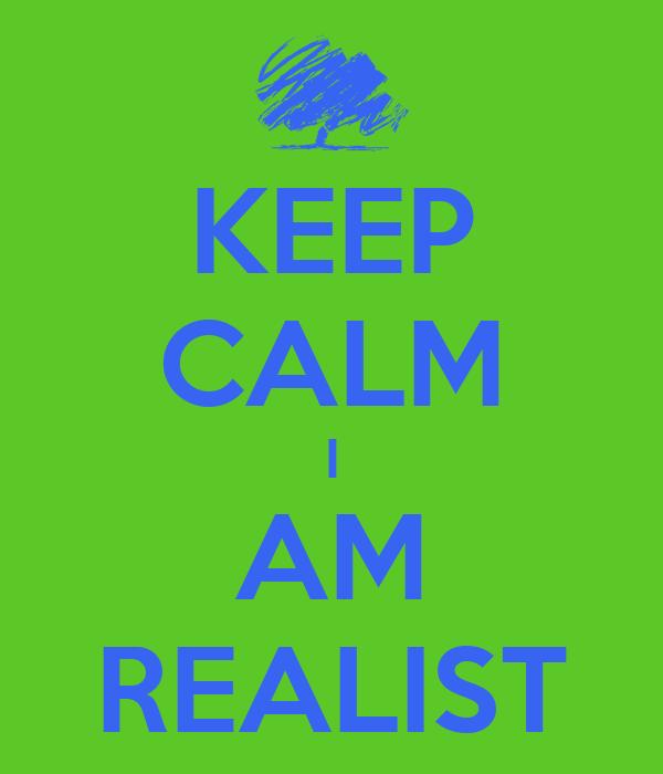 KEEP CALM I AM REALIST