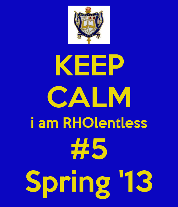 KEEP CALM i am RHOlentless #5 Spring '13