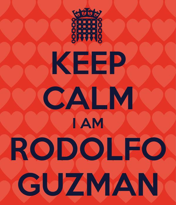 KEEP CALM I AM RODOLFO GUZMAN