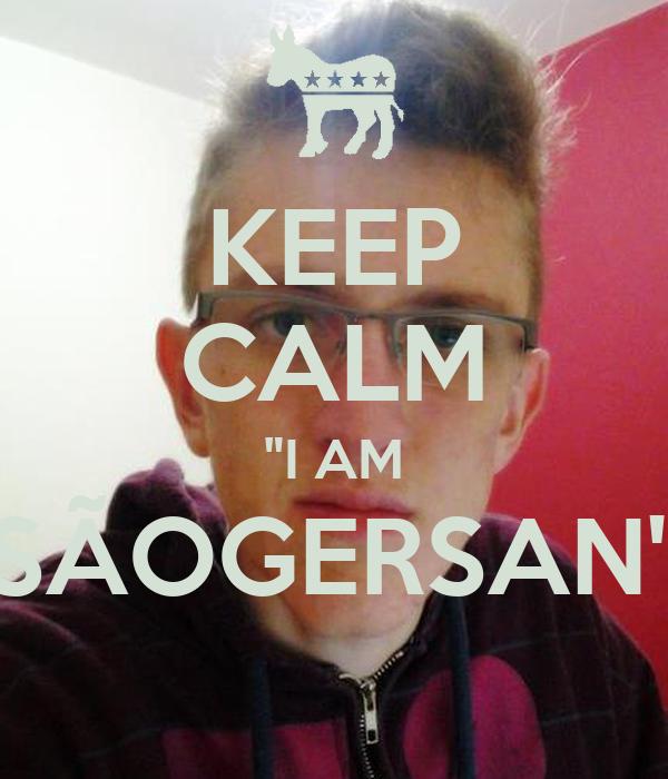 """KEEP CALM """"I AM SÃOGERSAN"""""""