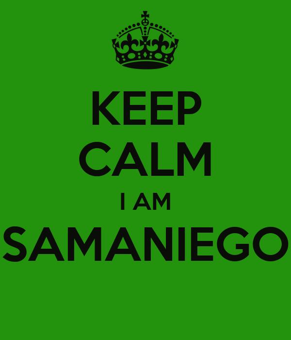 KEEP CALM I AM SAMANIEGO