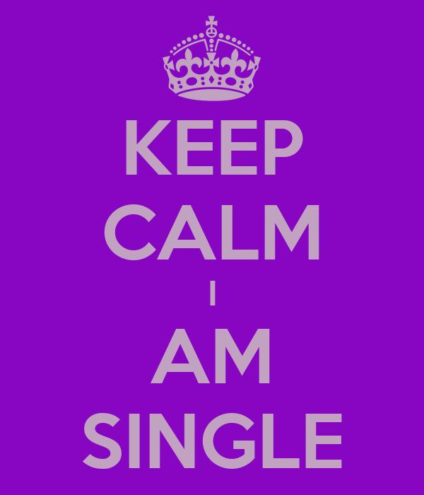 KEEP CALM I AM SINGLE