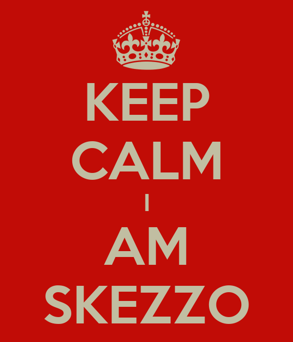 KEEP CALM I AM SKEZZO