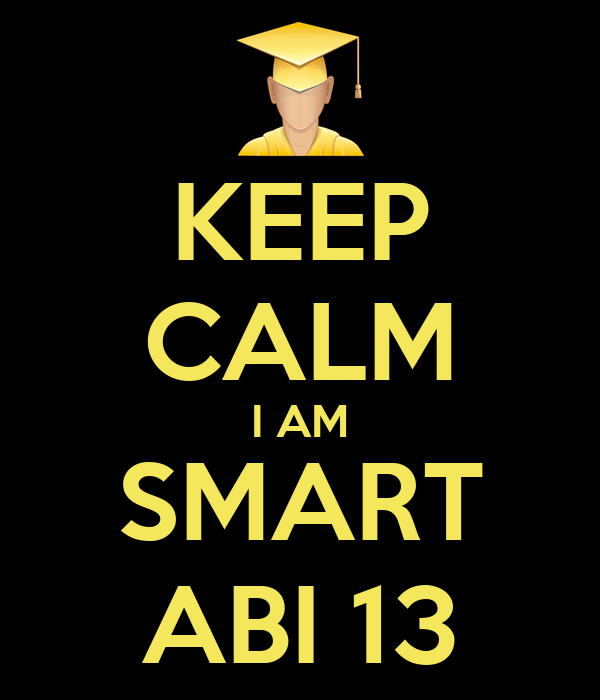 KEEP CALM I AM SMART ABI 13