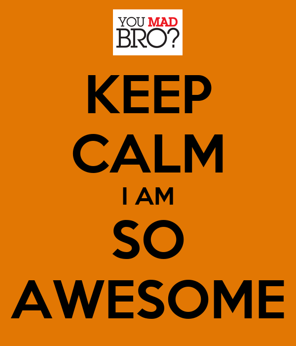 KEEP CALM I AM SO AWESOME