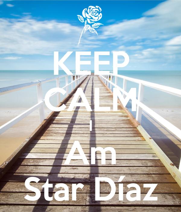 KEEP CALM I Am Star Díaz