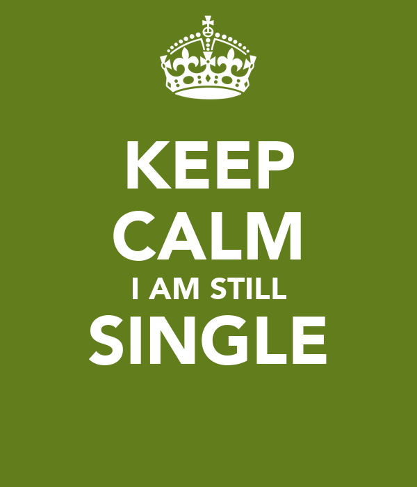 KEEP CALM I AM STILL SINGLE