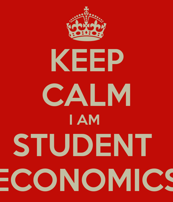 KEEP CALM I AM  STUDENT  ECONOMICS