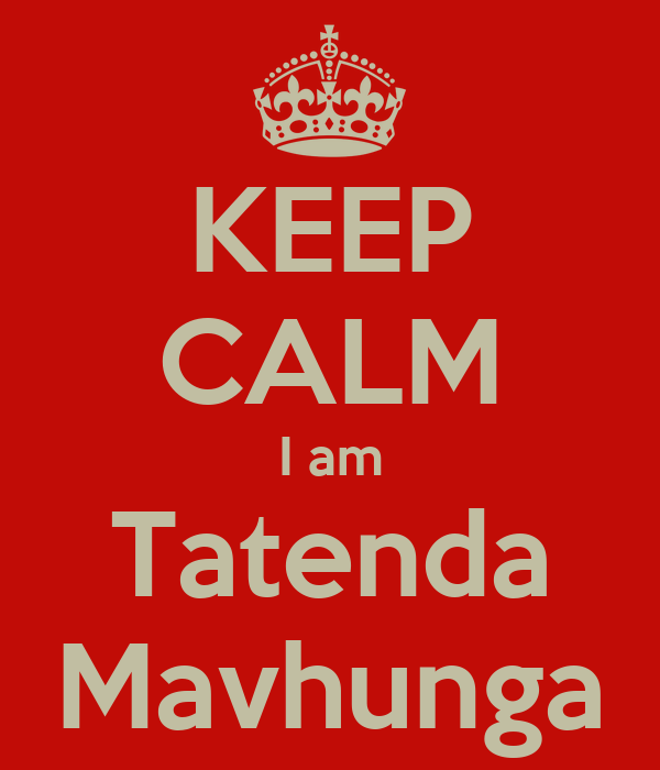 KEEP CALM I am Tatenda Mavhunga