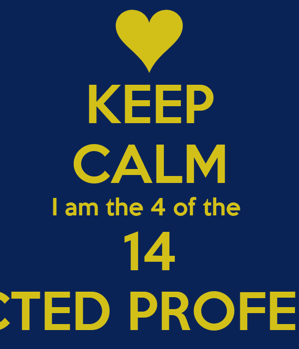 KEEP CALM I am the 4 of the  14 RESURRECTED PROFESSIONALS