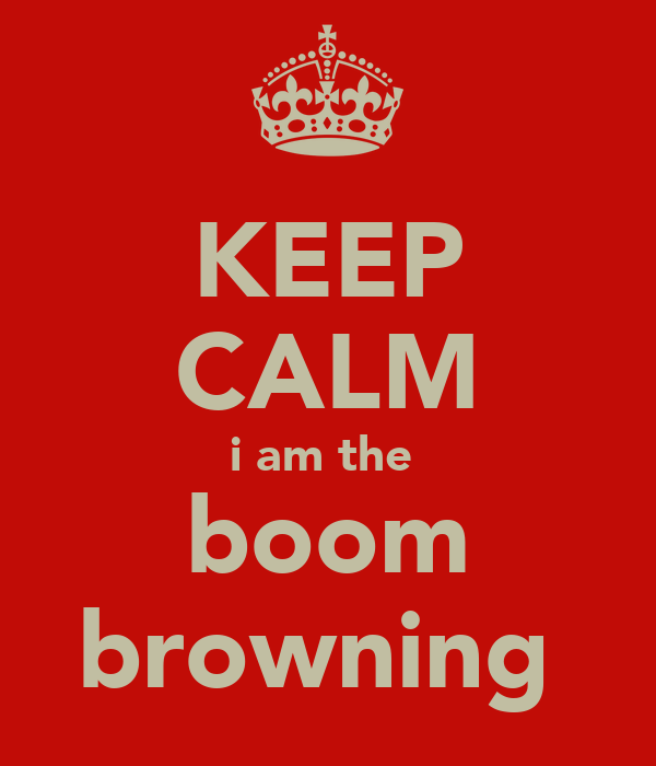 KEEP CALM i am the  boom browning