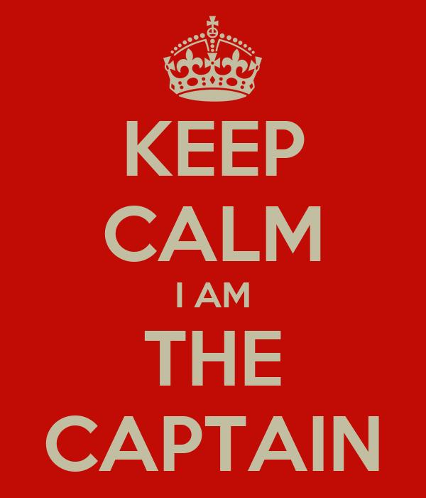 KEEP CALM I AM THE CAPTAIN