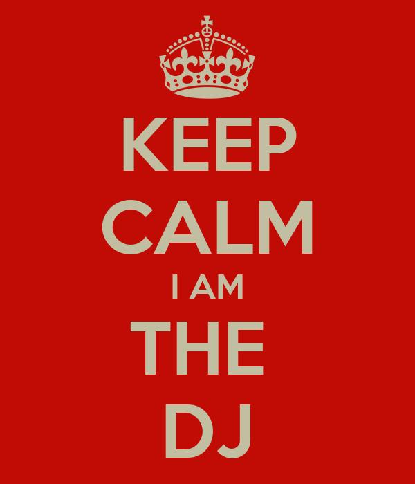 KEEP CALM  I AM  THE  DJ
