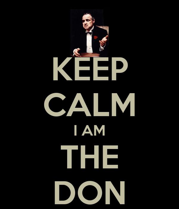 KEEP CALM I AM THE DON