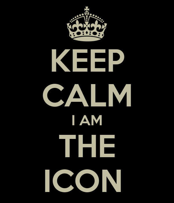 KEEP CALM I AM THE ICON