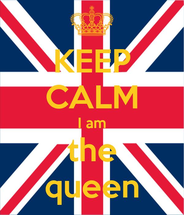 KEEP CALM I am the queen