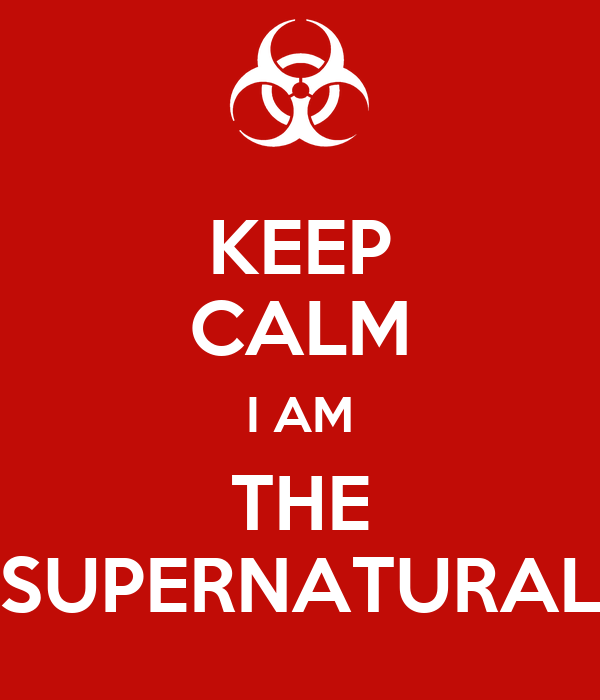 KEEP CALM I AM THE SUPERNATURAL