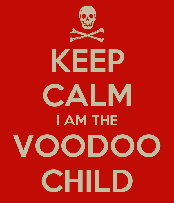KEEP CALM I AM THE VOODOO CHILD