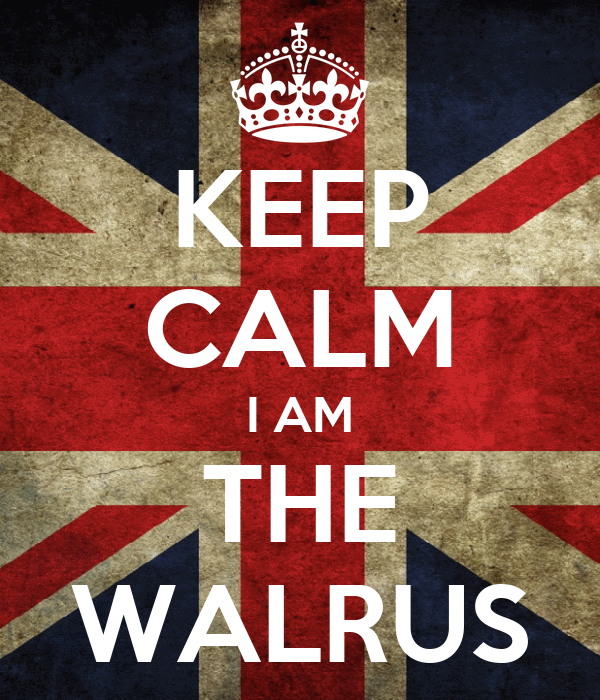 KEEP CALM I AM THE WALRUS
