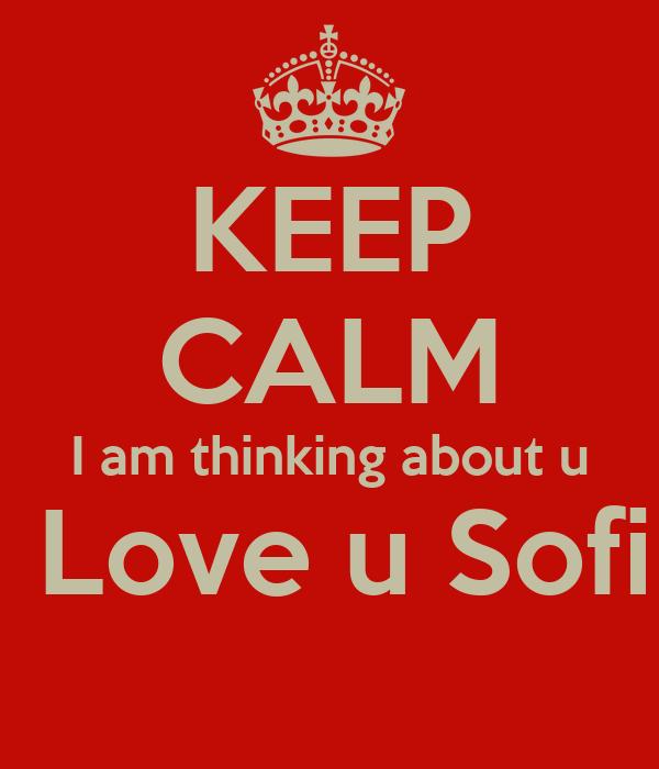 KEEP CALM I am thinking about u I Love u Sofi