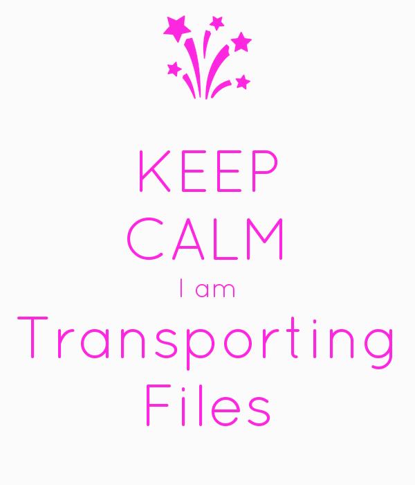 KEEP CALM I am Transporting Files