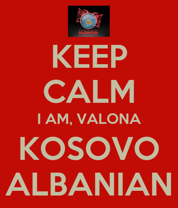 KEEP CALM I AM, VALONA KOSOVO ALBANIAN