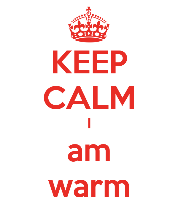 KEEP CALM I am warm