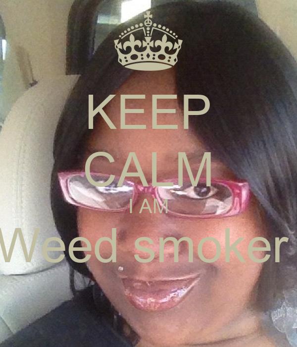 KEEP CALM I AM Weed smoker