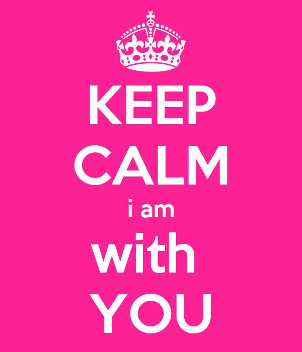 KEEP CALM i am with  YOU