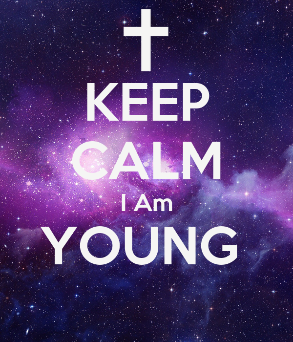 KEEP CALM I Am YOUNG