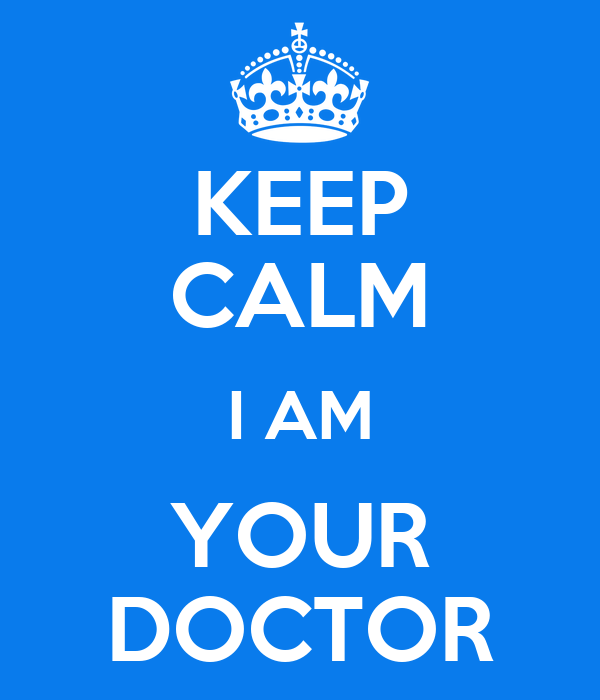 KEEP CALM I AM YOUR DOCTOR
