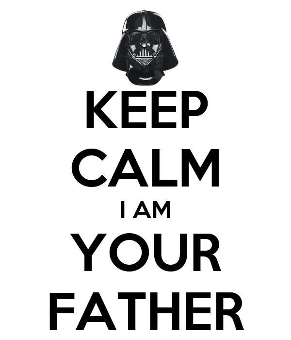KEEP CALM I AM YOUR FATHER