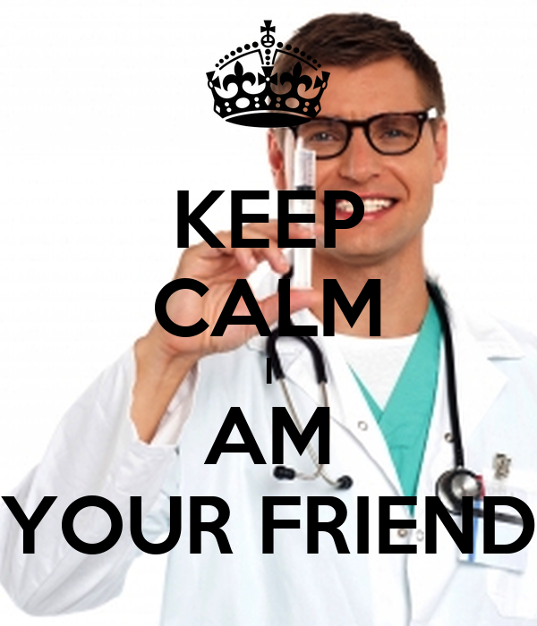 KEEP CALM I AM YOUR FRIEND