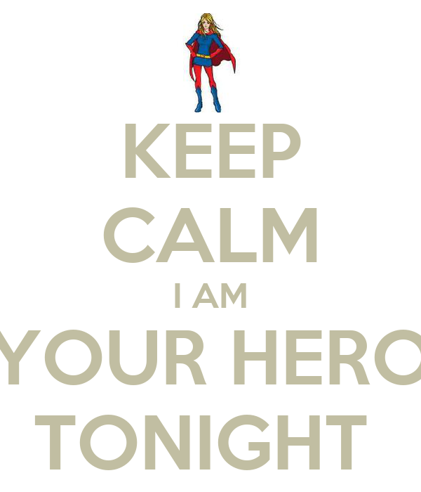 KEEP CALM I AM YOUR HERO TONIGHT