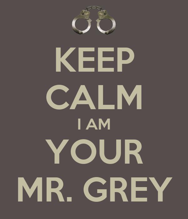 KEEP CALM I AM YOUR MR. GREY