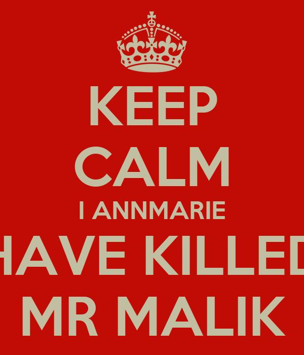 KEEP CALM I ANNMARIE HAVE KILLED MR MALIK