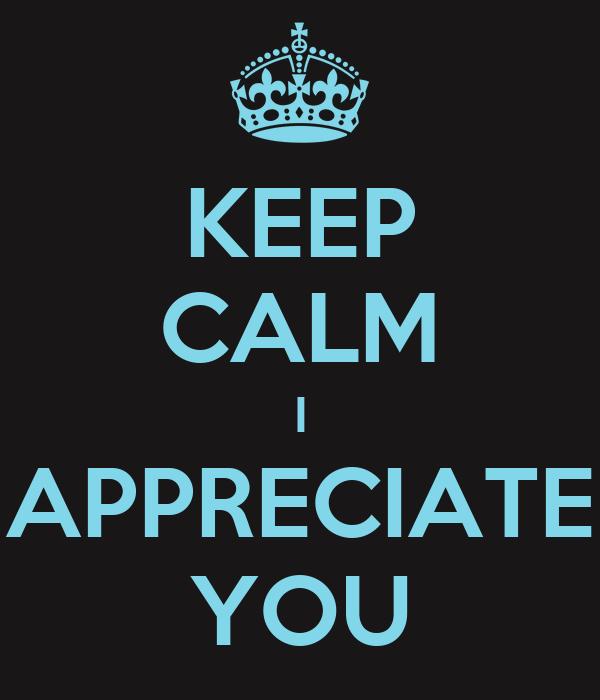 KEEP CALM I APPRECIATE YOU