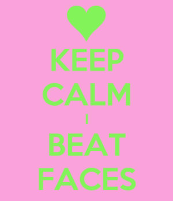 KEEP CALM I BEAT FACES