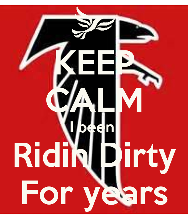 KEEP CALM I been  Ridin Dirty For years