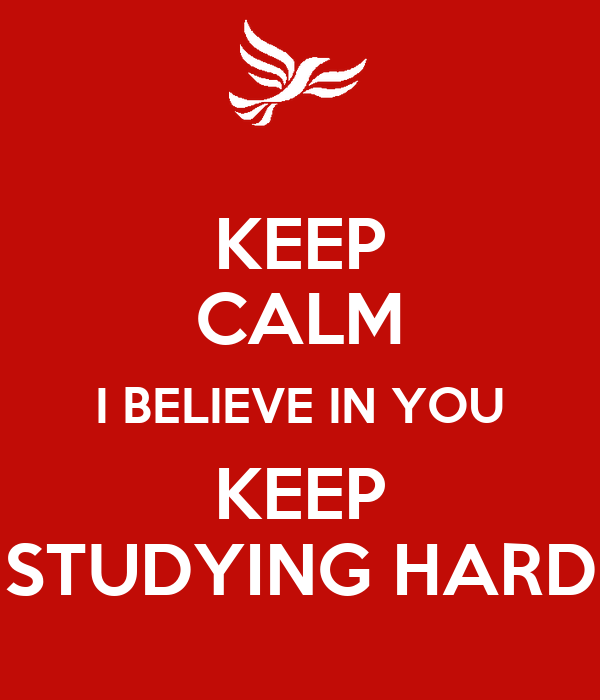 KEEP CALM I BELIEVE IN YOU KEEP STUDYING HARD