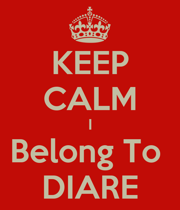 KEEP CALM I Belong To  DIARE