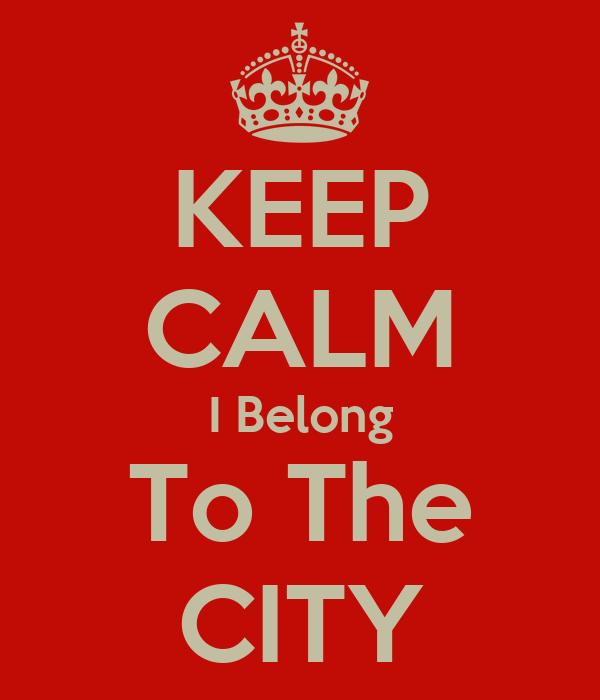 KEEP CALM I Belong To The CITY