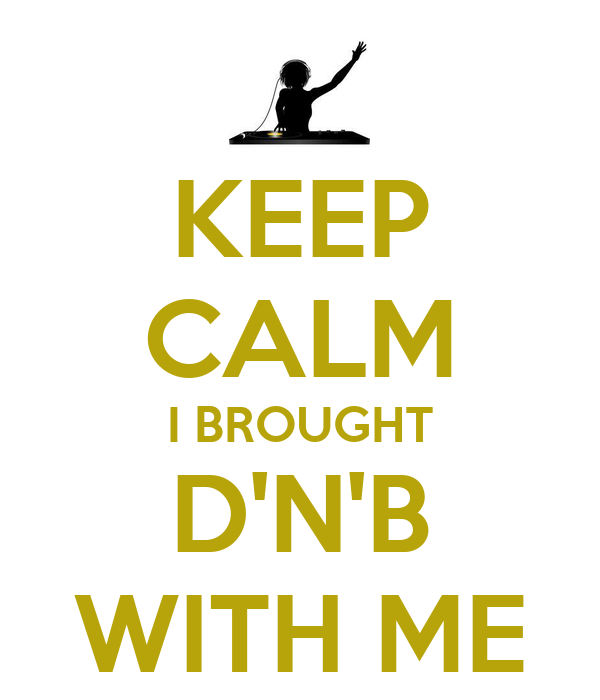 KEEP CALM I BROUGHT D'N'B WITH ME