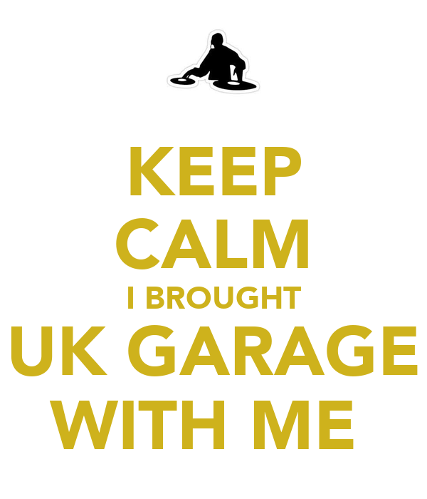 KEEP CALM I BROUGHT UK GARAGE WITH ME