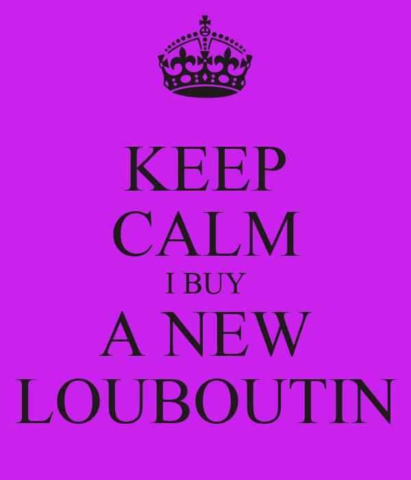 KEEP CALM I BUY A NEW LOUBOUTIN
