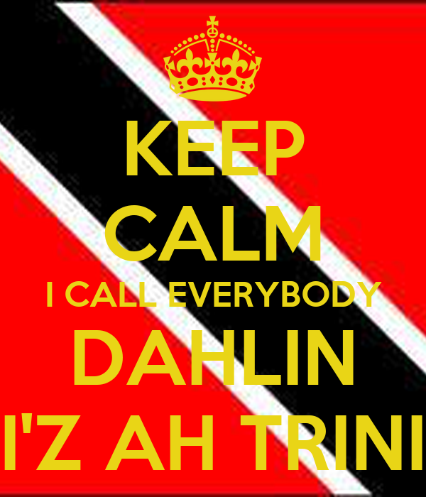 KEEP CALM I CALL EVERYBODY DAHLIN I'Z AH TRINI