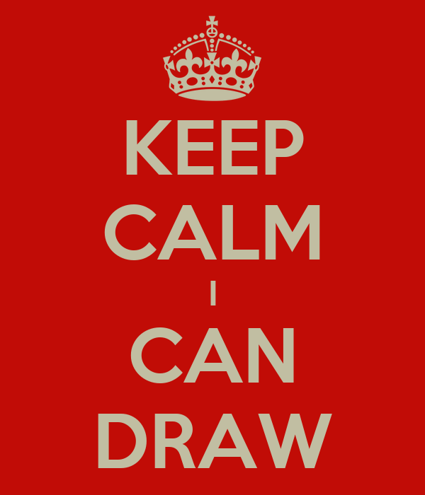 KEEP CALM I CAN DRAW