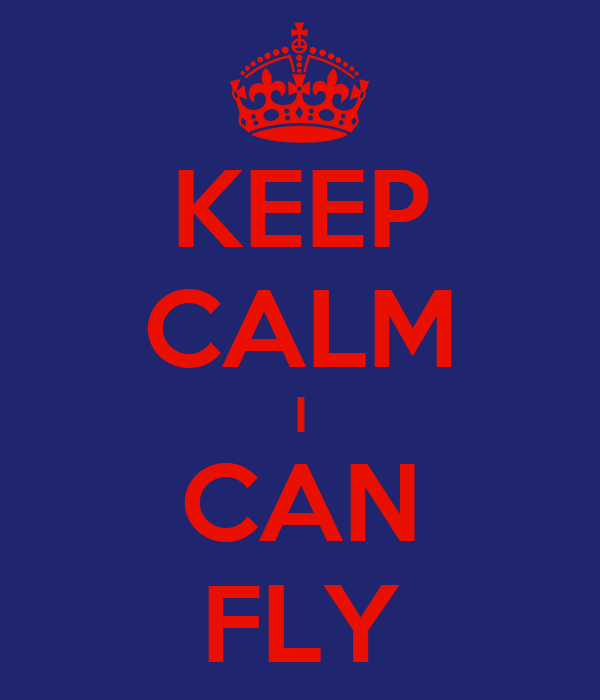 KEEP CALM I CAN FLY