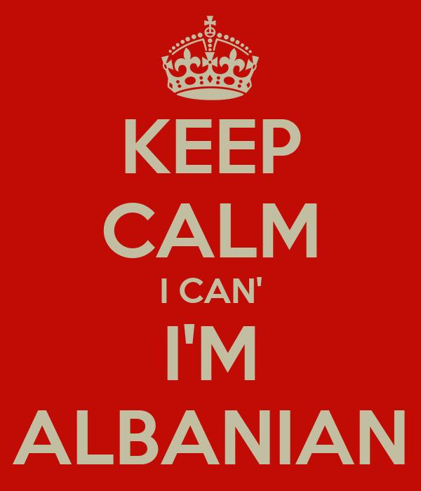 KEEP CALM I CAN' I'M ALBANIAN